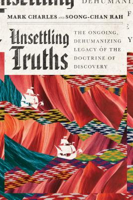 Image for Unsettling Truths: The Ongoing, Dehumanizing Legacy of the Doctrine of Discovery