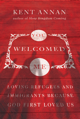 Image for You Welcomed Me: Loving Refugees and Immigrants Because God First Loved Us