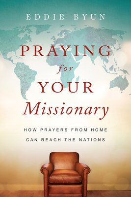 Image for Praying for Your Missionary: How Prayers from Home Can Reach the Nations