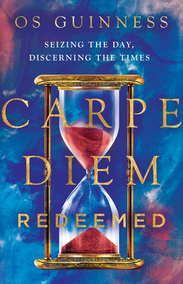 Image for Carpe Diem Redeemed: Seizing the Day, Discerning the Times