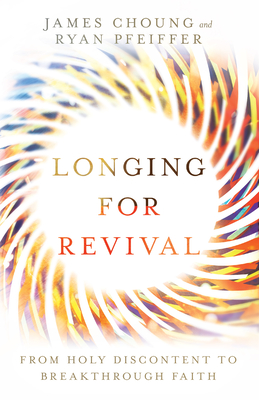 Image for Longing for Revival: From Holy Discontent to Breakthrough Faith