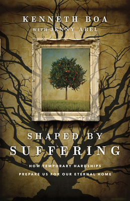 Image for Shaped by Suffering: How Temporary Hardships Prepare Us for Our Eternal Home