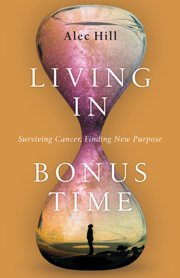 Image for Living in Bonus Time: Surviving Cancer, Finding New Purpose