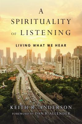 Image for A Spirituality of Listening: Living What We Hear