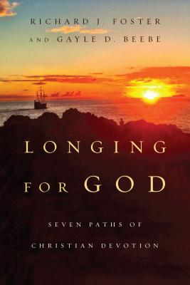 Longing for God: Seven Paths of Christian Devotion (Renovare Resources), Richard J. Foster, Gayle D. Beebe