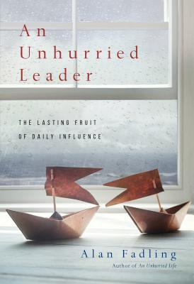 Image for An Unhurried Leader: The Lasting Fruit of Daily Influence