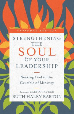 Image for Strengthening the Soul of Your Leadership: Seeking God in the Crucible of Ministry (Transforming Resources)
