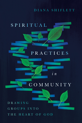 Image for Spiritual Practices in Community: Drawing Groups into the Heart of God
