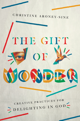 Image for The Gift of Wonder: Creative Practices for Delighting in God