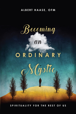 Image for Becoming an Ordinary Mystic: Spirituality for the Rest of Us