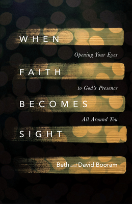 Image for When Faith Becomes Sight: Opening Your Eyes to God's Presence All Around You