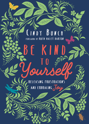 Image for Be Kind to Yourself: Releasing Frustrations and Embracing Joy