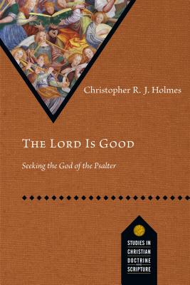 Image for The Lord Is Good: Seeking the God of the Psalter (Studies in Christian Doctrine and Scripture)