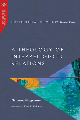 Image for Intercultural Theology, Volume Three: A Theology of Interreligious Relations (Missiological Engagements)