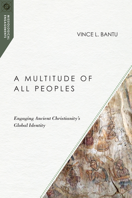 Image for A Multitude of All Peoples: Engaging Ancient Christianity's Global Identity (Missiological Engagements)