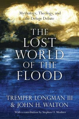 Image for The Lost World of the Flood: Mythology, Theology, and the Deluge Debate