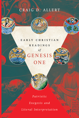 Image for Early Christian Readings of Genesis One: Patristic Exegesis and Literal Interpretation