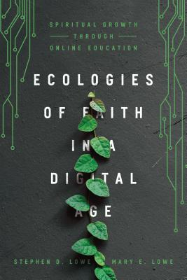 Image for Ecologies of Faith in a Digital Age: Spiritual Growth through Online Education