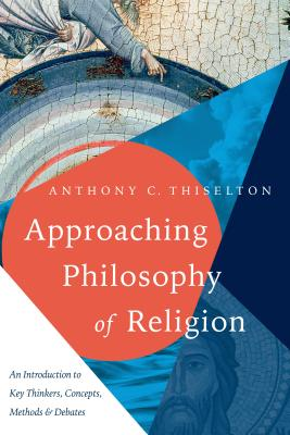 Image for Approaching Philosophy of Religion: An Introduction to Key Thinkers, Concepts, Methods and Debates