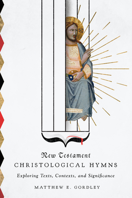 Image for New Testament Christological Hymns: Exploring Texts, Contexts, and Significance