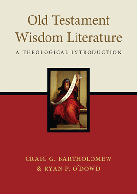 Image for Old Testament Wisdom Literature: A Theological Introduction
