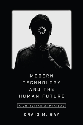Image for Modern Technology and the Human Future: A Christian Appraisal