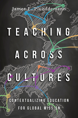 Image for Teaching Across Cultures: Contextualizing Education for Global Mission