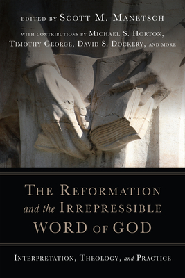 Image for The Reformation and the Irrepressible Word of God: Interpretation, Theology, and Practice