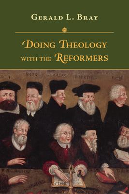 Image for Doing Theology with the Reformers