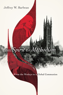 Image for The Spirit of Methodism: From the Wesleys to a Global Communion