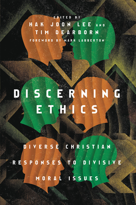Image for Discerning Ethics: Diverse Christian Responses to Divisive Moral Issues