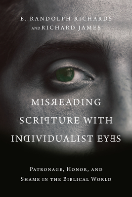 Image for Misreading Scripture with Individualist Eyes: Patronage, Honor, and Shame in the Biblical World