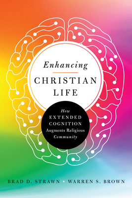 Image for Enhancing Christian Life: How Extended Cognition Augments Religious Community