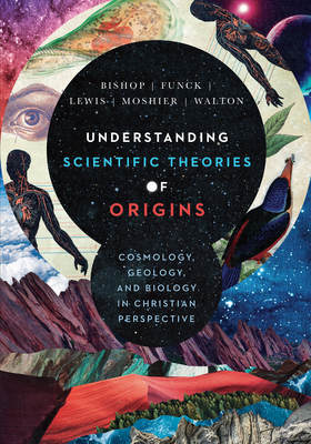 Image for Understanding Scientific Theories of Origins: Cosmology, Geology, and Biology in Christian Perspective (Biologos Books on Science and Christianity)