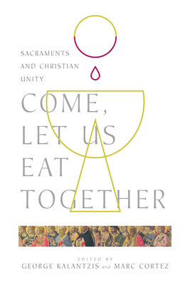 Image for Come, Let Us Eat Together: Sacraments and Christian Unity (Wheaton Theology Conference)