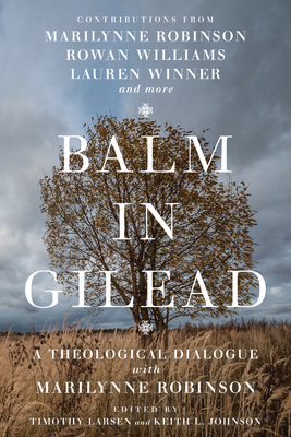Image for Balm in Gilead: A Theological Dialogue with Marilynne Robinson (Wheaton Theology Conference)