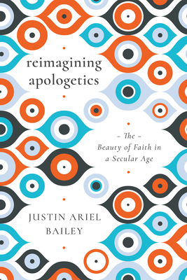 Image for Reimagining Apologetics: The Beauty of Faith in a Secular Age