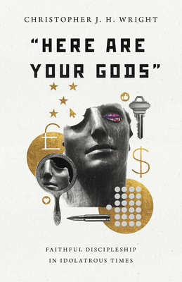 Image for 'Here Are Your Gods': Faithful Discipleship in Idolatrous Times