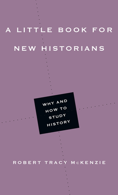 Image for A Little Book for New Historians: Why and How to Study History (Little Books)