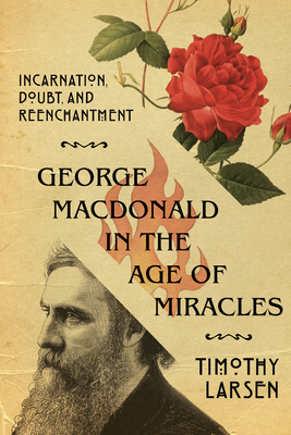 Image for George MacDonald in the Age of Miracles: Incarnation, Doubt, and Reenchantment (Hansen Lectureship)