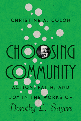 Image for Choosing Community: Action, Faith, and Joy in the Works of Dorothy L. Sayers (Hansen Lectureship)