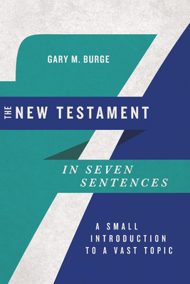 Image for The New Testament in Seven Sentences: A Small Introduction to a Vast Topic (Introductions in Seven Sentences)