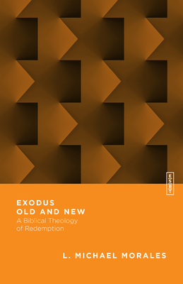 Image for Exodus Old and New: A Biblical Theology of Redemption (Essential Studies in Biblical Theology)