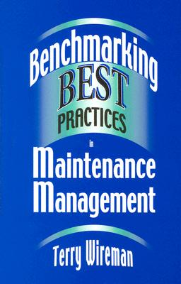 Benchmarking Best Practices in Maintenance Management, Terry Wireman