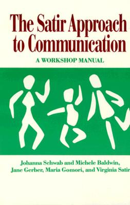The Satir Approach to Communication: A Workshop Manual, Schwab, Johanna; Baldwin, Michele; Gerber, Jane; Gomori, Maria; Satir, Virginia
