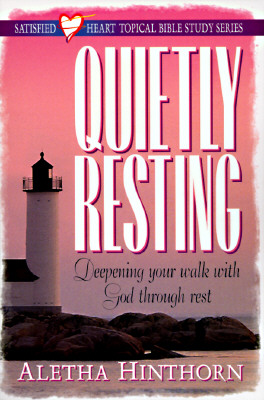 Image for Quietly Resting: Deepening Your Walk With God Through Rest (Hinthorn, Aletha. Satisfied Heart Topical Bible Study Series.)