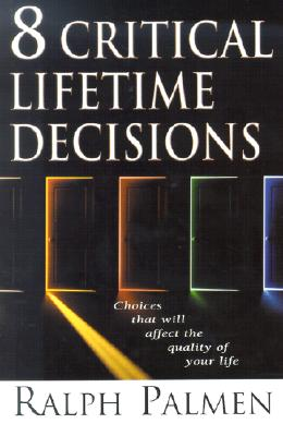 Image for 8 Critical Lifetime Decisions: Choices That Will Affect the Quality of Your Life