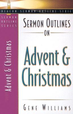 Sermon Outlines on Advent and Christmas (Beacon Sermon Outlines), Gene Williams