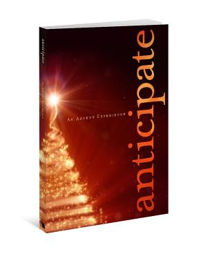 Anticipate: An Advent Experience (New Beacon Bible Commentary), Paul Sheneman