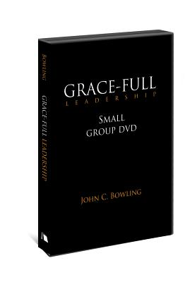 Grace-Full Leadership, Small Group DVD: Understanding the Heart of a Christian Leader, John C. Bowling (Author)